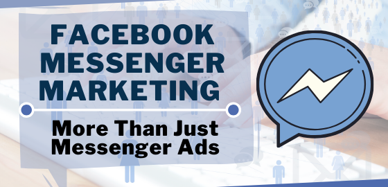 Facebook Messenger Marketing is More than just Messenger Ads