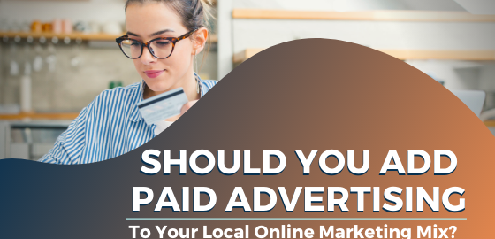 Should you add paid advertising to your Local Online Marketing Mix