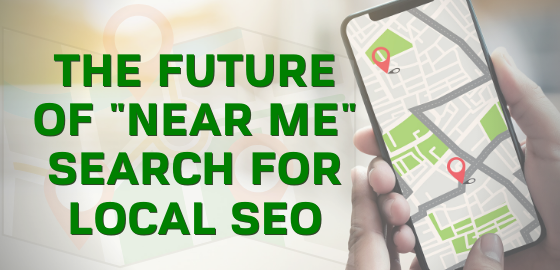 The Future of Near Me Search for Local SEO