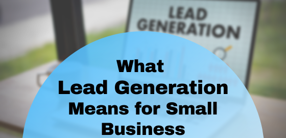 What Lead Generation Means for Small Businesses